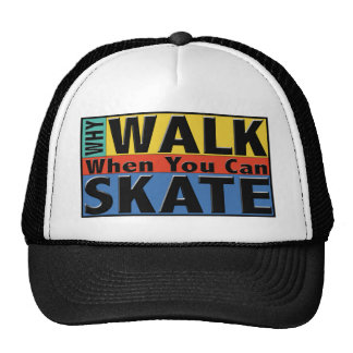 Why Walk When You Can Skate Trucker Hat