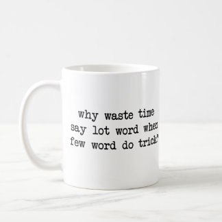 Why Waste Time Say Lot Word When Few Word Do Trick Coffee Mug