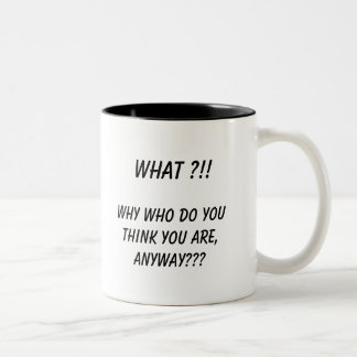 Why WHO do you think you are, anyway??? Two-Tone Coffee Mug