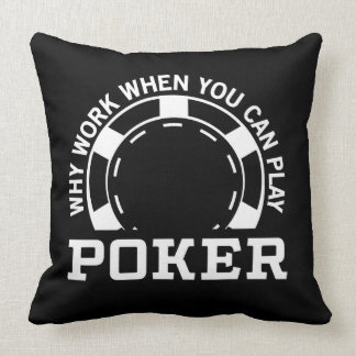 Why Work When You Can Play Poker Throw Pillow