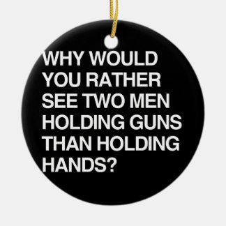 WHY WOULD YOU RATHER SEE TWO MEN HOLDING GUNS ORNAMENT