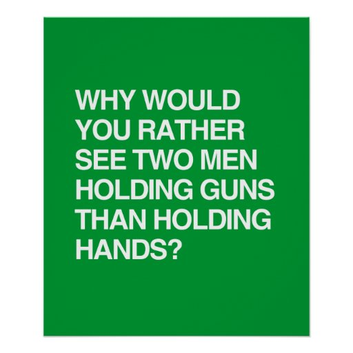 WHY WOULD YOU RATHER SEE TWO MEN HOLDING GUNS POSTERS