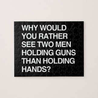 WHY WOULD YOU RATHER SEE TWO MEN HOLDING GUNS PUZZLES