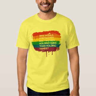 WHY WOULD YOU RATHER SEE TWO MEN HOLDING GUNS T-Shirt