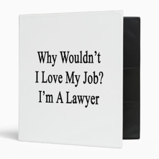 Why Wouldn't I Love My Job I'm A Lawyer Vinyl Binders