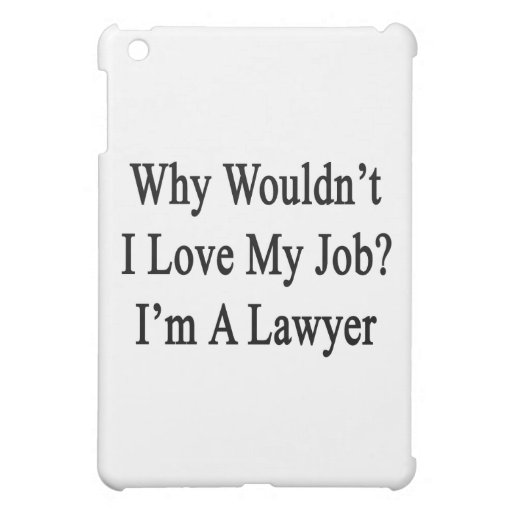 Why Wouldn't I Love My Job I'm A Lawyer Cover For The iPad Mini