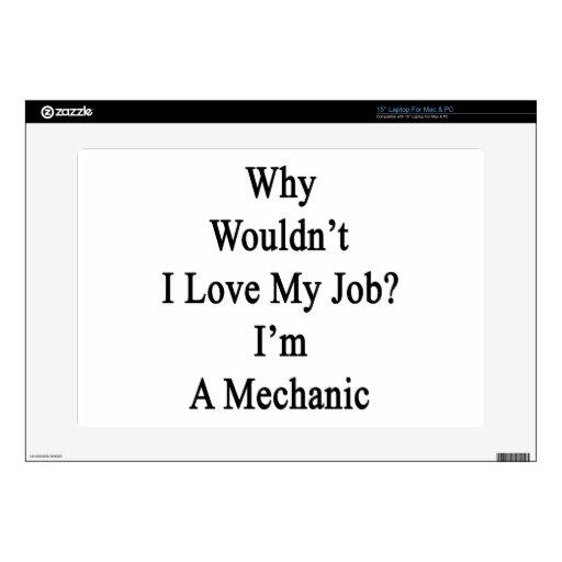 "Why Wouldn't I Love My Job I'm A Mechanic 15"" Laptop Skin"