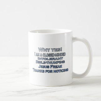Why Yes I am a closed-minded, intolerant, .... Coffee Mug