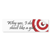 Why Yes I do shoot like a girl bumper sticker
