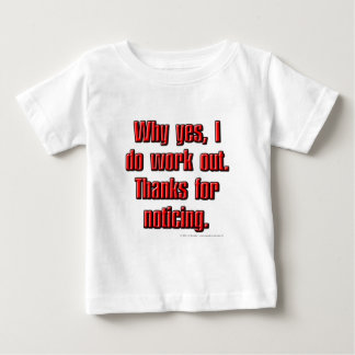 Why yes, I do work out. Thanks for noticing. Baby T-Shirt