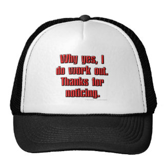 Why yes, I do work out. Thanks for noticing. Hats