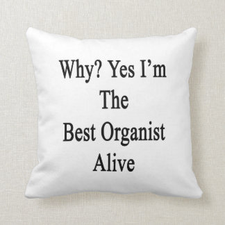 Why Yes I'm The Best Organist Alive Throw Pillows