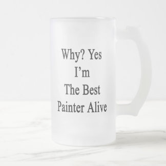 Why Yes I'm The Best Painter Alive Coffee Mug