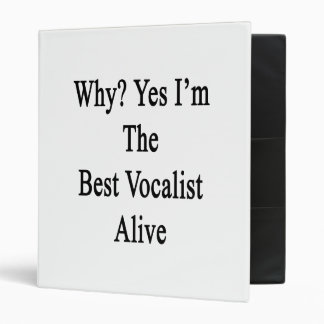Why Yes I'm The Best Vocalist Alive 3 Ring Binders
