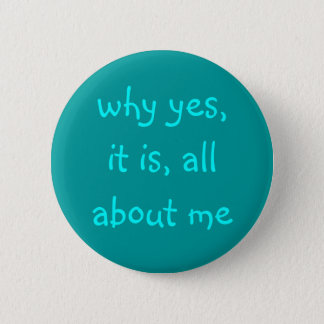 why yes, it is, all about me, fun button