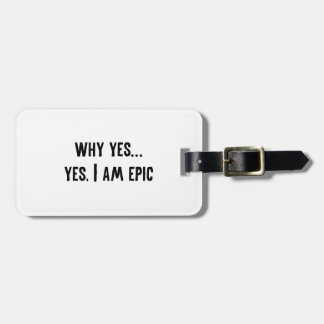 Why Yes Yes I Am Epic Tag For Bags