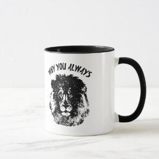 Why You Always Lion Funny Mug