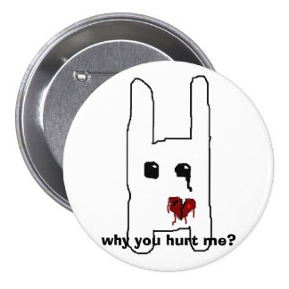 why you hurt me? 3 inch round button