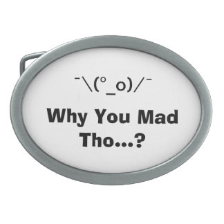 Why you mad tho oval belt buckle