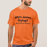"""Why&#39;s James Crying?  - T-SHIRT<br><div class=""""desc"""">Why&#39;s James Crying?  cause he just got dunked on!!  The official shirt... .. I ain&#39;t even lying.</div>"""