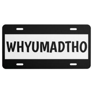 WHYUMADTHO