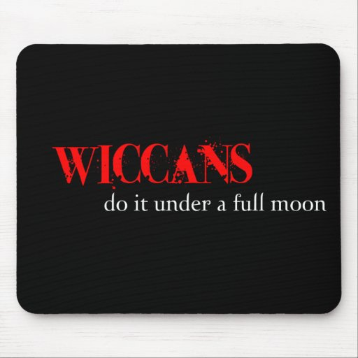 Wiccans do it under a full moon. mousepad