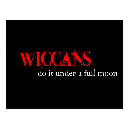 Wiccans do it under a full moon. post card