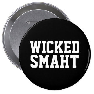 Wicked Smart Smaht Funny Boston Accent 4 Inch Round Button