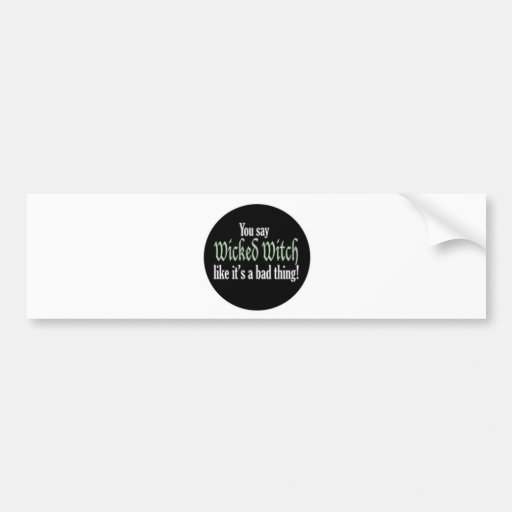 wicked witch bad thing bumper sticker