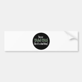 wicked witch bad thing car bumper sticker