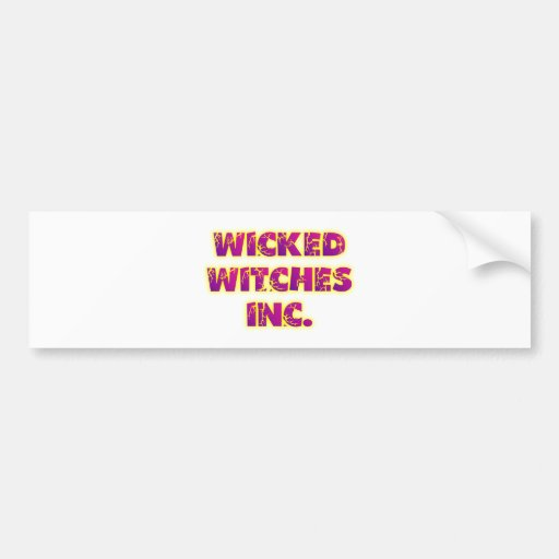 wicked witches Inc. Bumper Stickers