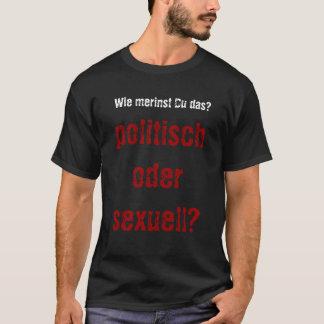 wie merinst du das? politisch oder sexuell? T-Shirt
