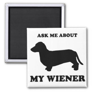 """WIENER DOG TEES - """"Ask me about my wiener"""" 2 Inch Square Magnet"""