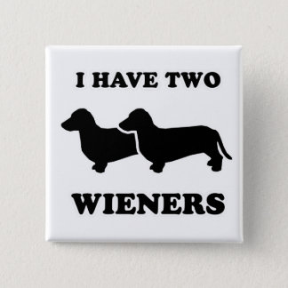 """WIENER DOG TEES - """"I have two weiners"""" Pinback Button"""