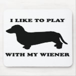 "WIENER DOG TEES - ""I like to play with my wiener"" Mouse Pad"