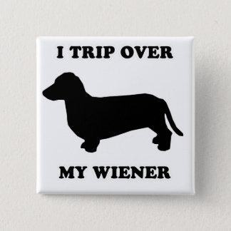 "WIENER DOG TEES - ""I trip over my wiener"" Pinback Button"