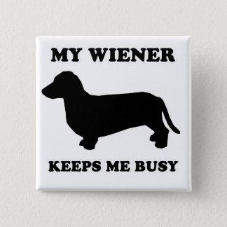 "WIENER DOG TEES - ""My wiener keeps me busy"" Button"