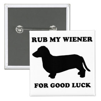"""WIENER DOG TEES - """"Rub my wiener for good luck"""" Pinback Buttons"""