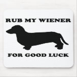 "WIENER DOG TEES - ""Rub my wiener for good luck"" Mouse Mat"