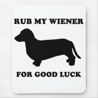 """WIENER DOG TEES - """"Rub my wiener for good luck"""" Mouse Pad"""