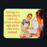 "Wife Always Right Marriage Magnet<br><div class=""desc"">&quot;Marriage is a relationship in which one person is always right and the other is the husband&quot; Magnet</div>"
