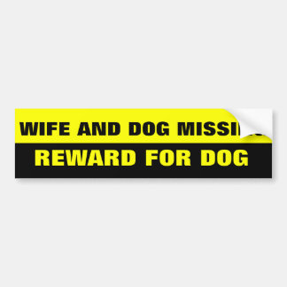 WIFE AND DOG MISSING BUMPER STICKER