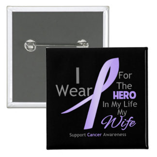 Wife - Hero in My Life - General Cancer Pinback Buttons