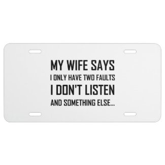 Wife Husband Two Faults Do Not Listen Funny License Plate