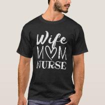 Wife Mom Nurse T Shirt for Nurses (LPN, BSN, RN,