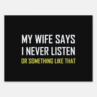 Wife Says Never Listen Something Like That Lawn Sign