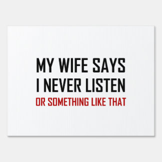 Wife Says Never Listen Something Like That Sign