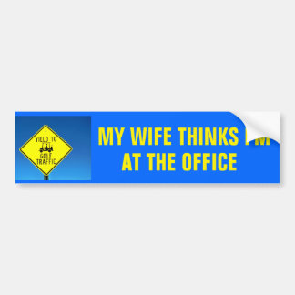 Wife Thinks I'm (fill in the blank)  -Golf Cart Bumper Sticker
