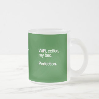 WiFi coffee my bed perfection happiness cute funn Frosted Glass Coffee Mug