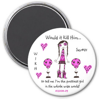 WIKH Ser#01 Kill me with Compliments 3 Inch Round Magnet